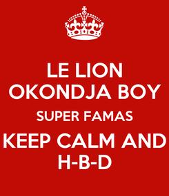 Poster: LE LION OKONDJA BOY SUPER FAMAS KEEP CALM AND H-B-D