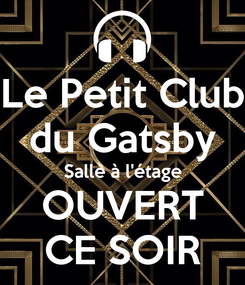 Poster: Le Petit Club du Gatsby Salle à l'étage OUVERT CE SOIR