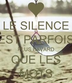 Poster: LE SILENCE EST PARFOIS PLUS BAVARD QUE LES MOTS