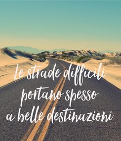 Poster: Le strade difficili portano spesso a belle destinazioni