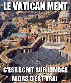 Poster: LE VATICAN MENT C'EST ECRIT SUR L'IMAGE ALORS C'EST VRAI