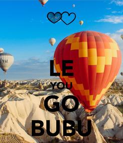 Poster:  LE YOU GO BUBU