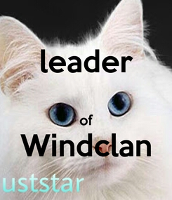 Poster: leader  of Windclan