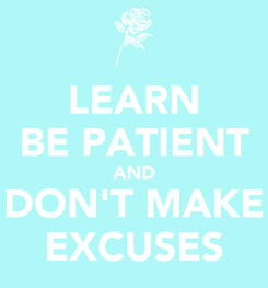 Poster: LEARN BE PATIENT AND DON'T MAKE EXCUSES
