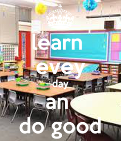 Poster: learn  evey day an  do good