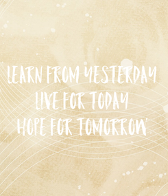 Poster: LEARN from yesterday LIVE for today HOPE for tomorrow