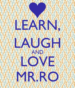Poster: LEARN, LAUGH AND LOVE MR.RO