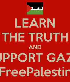 Poster: LEARN THE TRUTH AND SUPPORT GAZA #FreePalestine