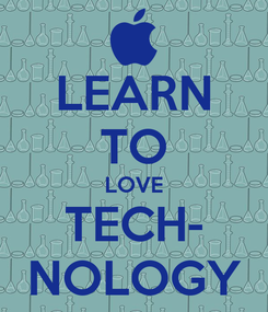 Poster: LEARN TO LOVE TECH- NOLOGY