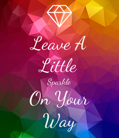 Poster: Leave A Little Sparkle On Your Way