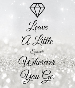Poster: Leave A Little Sparkle Wherever You Go