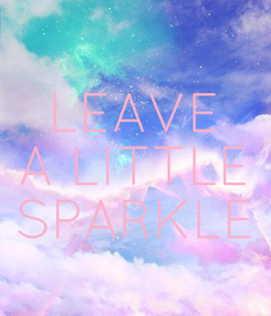 Poster: LEAVE A LITTLE SPARKLE