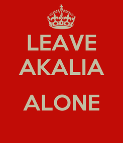 Poster: LEAVE AKALIA  ALONE