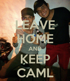 Poster: LEAVE HOME AND KEEP CAML