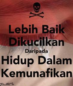 Poster: Lebih Baik Dikucilkan Daripada Hidup Dalam Kemunafikan