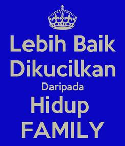 Poster: Lebih Baik Dikucilkan Daripada Hidup  FAMILY