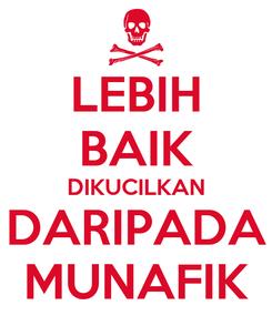 Poster: LEBIH BAIK DIKUCILKAN DARIPADA MUNAFIK