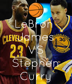 Poster: LeBron  James VS Stephen Curry