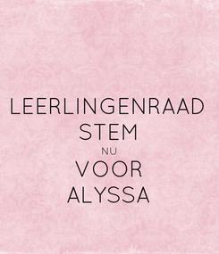 Poster: LEERLINGENRAAD STEM NU VOOR ALYSSA