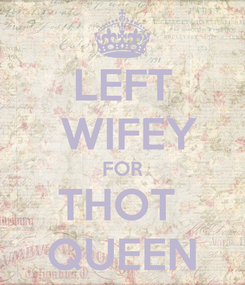 Poster: LEFT  WIFEY FOR THOT  QUEEN