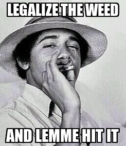 Poster: LEGALIZE THE WEED AND LEMME HIT IT