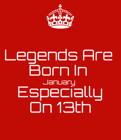 Poster: Legends Are  Born In  January  Especially On 13th