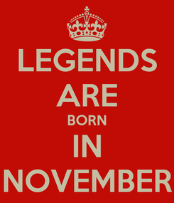 Poster: LEGENDS ARE BORN IN NOVEMBER