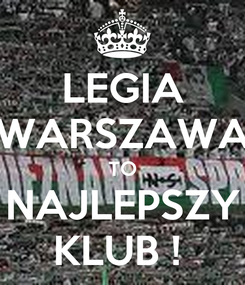 Poster: LEGIA WARSZAWA TO NAJLEPSZY KLUB !