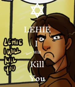 Poster: LEHIE I  Will Kill You