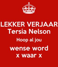 Poster: LEKKER VERJAAR Tersia Nelson Hoop al jou wense word x waar x