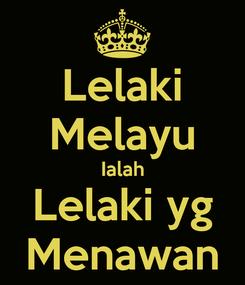 Poster: Lelaki Melayu Ialah Lelaki yg Menawan