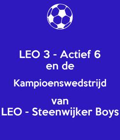 Poster: LEO 3 - Actief 6 en de Kampioenswedstrijd van LEO - Steenwijker Boys