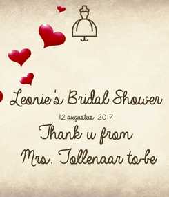 Poster:  Leonie's Bridal Shower 12 augustus 2017 Thank u from  Mrs. Tollenaar to-be