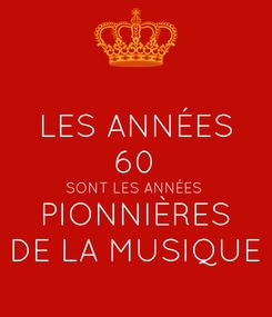 Poster: LES ANNÉES 60 SONT LES ANNÉES  PIONNIÈRES DE LA MUSIQUE