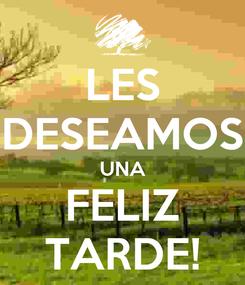 Poster: LES DESEAMOS UNA FELIZ TARDE!