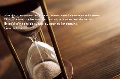 Poster:   «Les deux guerriers les plus puissants sont La patience et le temps. N'oublie pas que les grandes réalisations prennent du temps Et qu'il n'y a pas de succès du jour au lendemain» Léon
