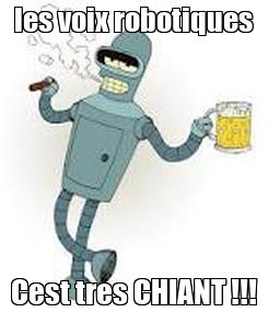 Poster: les voix robotiques Cest tres CHIANT !!!