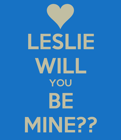 Poster: LESLIE WILL YOU BE MINE??