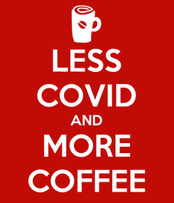Poster: LESS COVID AND MORE COFFEE