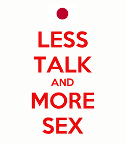 Poster: LESS TALK AND MORE SEX