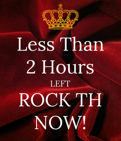 Poster: Less Than 2 Hours LEFT ROCK TH NOW!