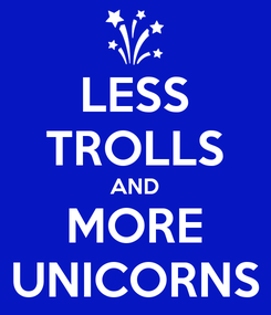 Poster: LESS TROLLS AND MORE UNICORNS