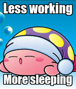 Poster: Less working More sleeping