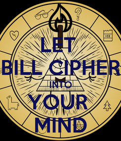 Poster: LET  BILL CIPHER INTO YOUR  MIND