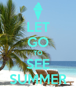 Poster: LET GO TO SEE SUMMER