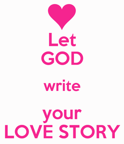 Poster: Let GOD write your LOVE STORY