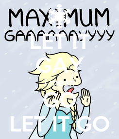 Poster: LET IT GAY i mean GO LET IT GO