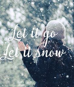Poster: Let it go Let it snow