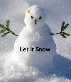 Poster:   Let It Snow.