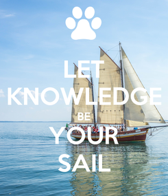 Poster: LET KNOWLEDGE BE YOUR SAIL